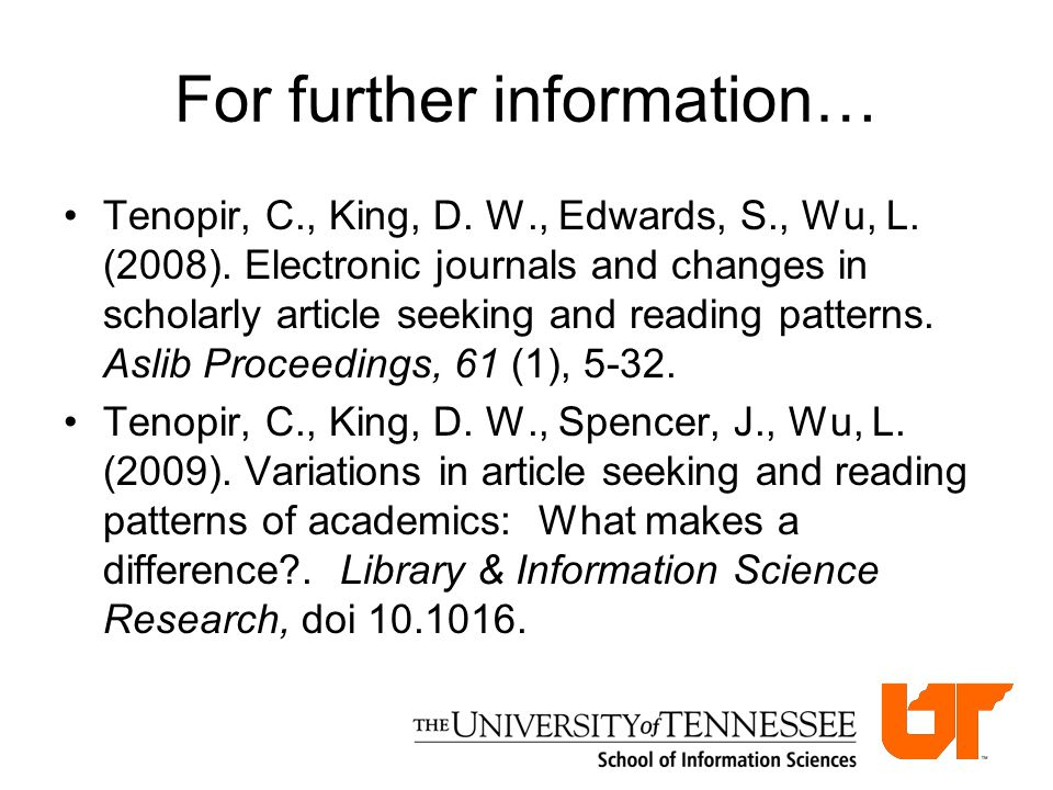 For further information… Tenopir, C., King, D. W., Edwards, S., Wu, L.