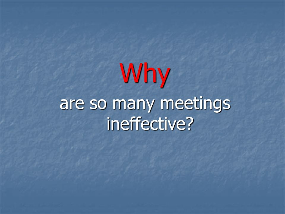 Why are so many meetings ineffective?