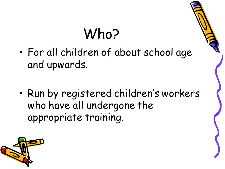 Who. For all children of about school age and upwards.
