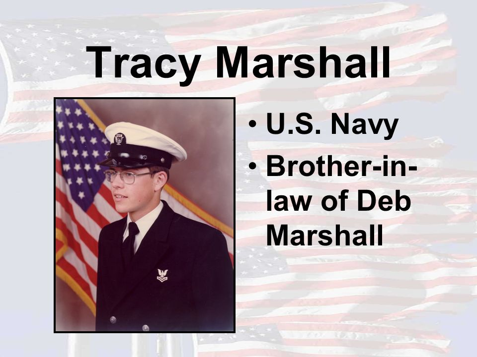 Tracy Marshall U.S. Navy Brother-in- law of Deb Marshall
