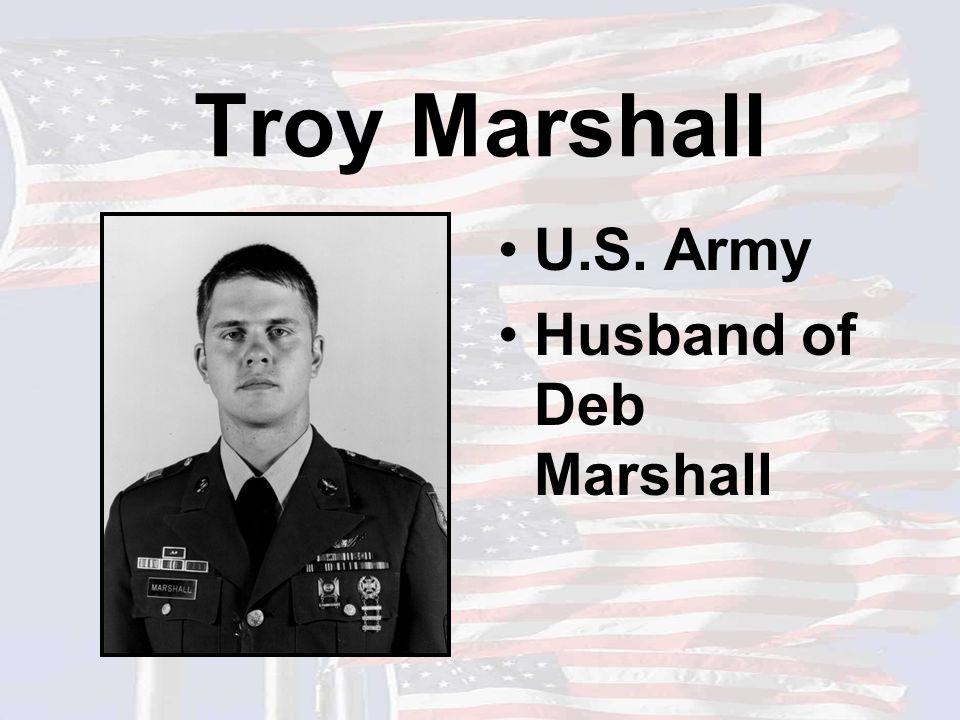 Troy Marshall U.S. Army Husband of Deb Marshall
