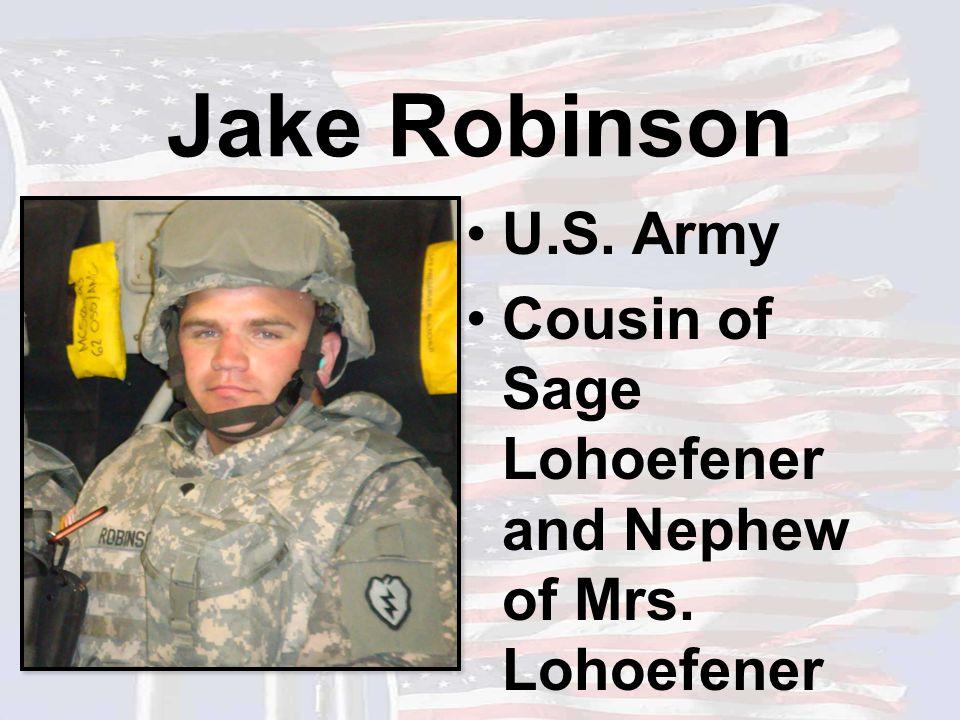 Jake Robinson U.S. Army Cousin of Sage Lohoefener and Nephew of Mrs. Lohoefener