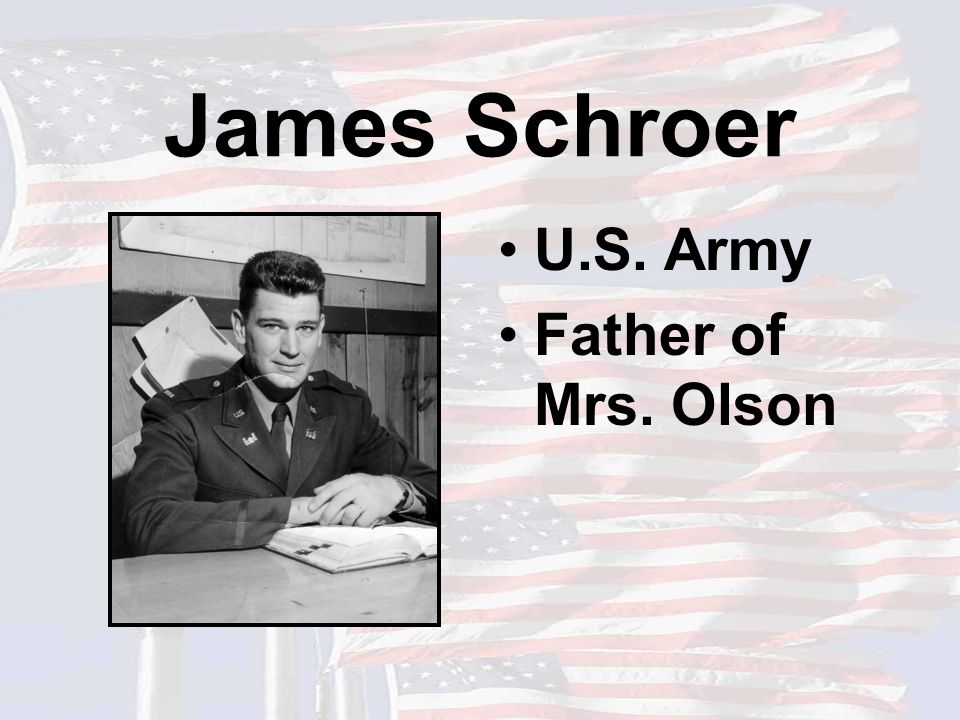 James Schroer U.S. Army Father of Mrs. Olson