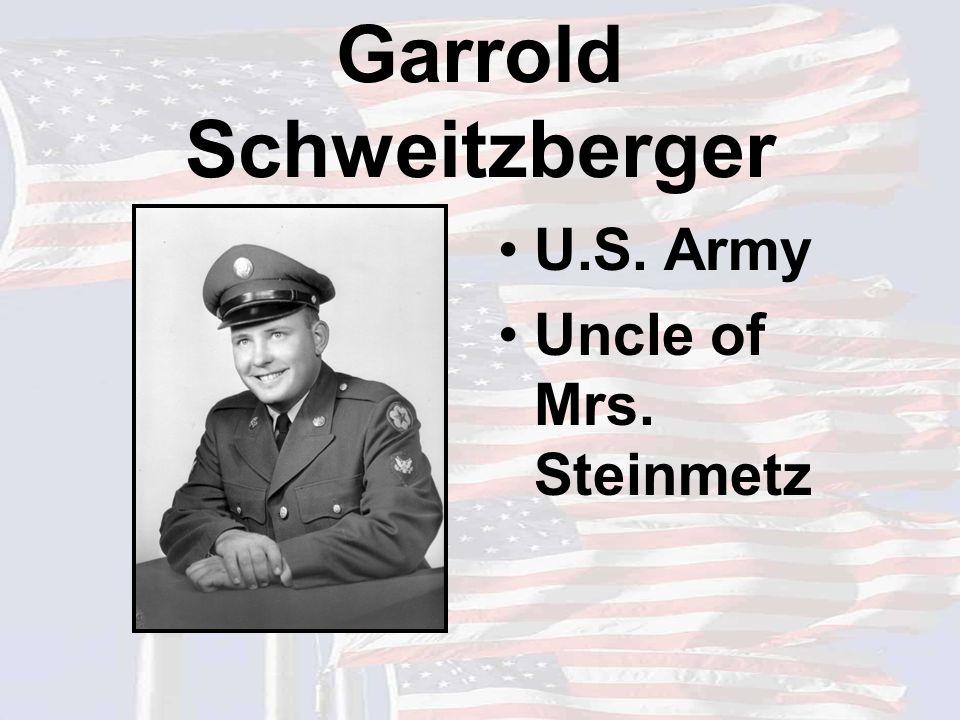 Garrold Schweitzberger U.S. Army Uncle of Mrs. Steinmetz
