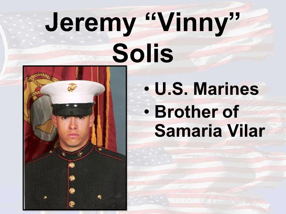 "Jeremy ""Vinny"" Solis U.S. Marines Brother of Samaria Vilar"