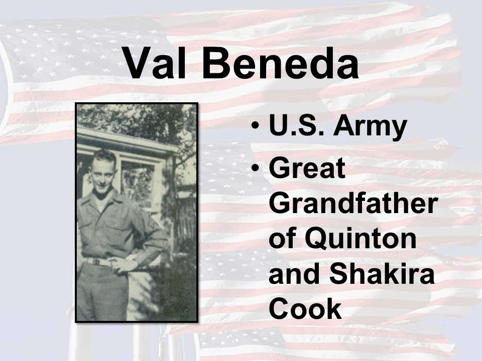 Val Beneda U.S. Army Great Grandfather of Quinton and Shakira Cook