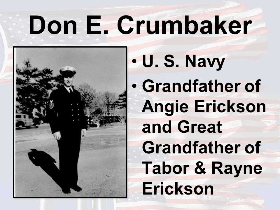Don E. Crumbaker U. S. Navy Grandfather of Angie Erickson and Great Grandfather of Tabor & Rayne Erickson