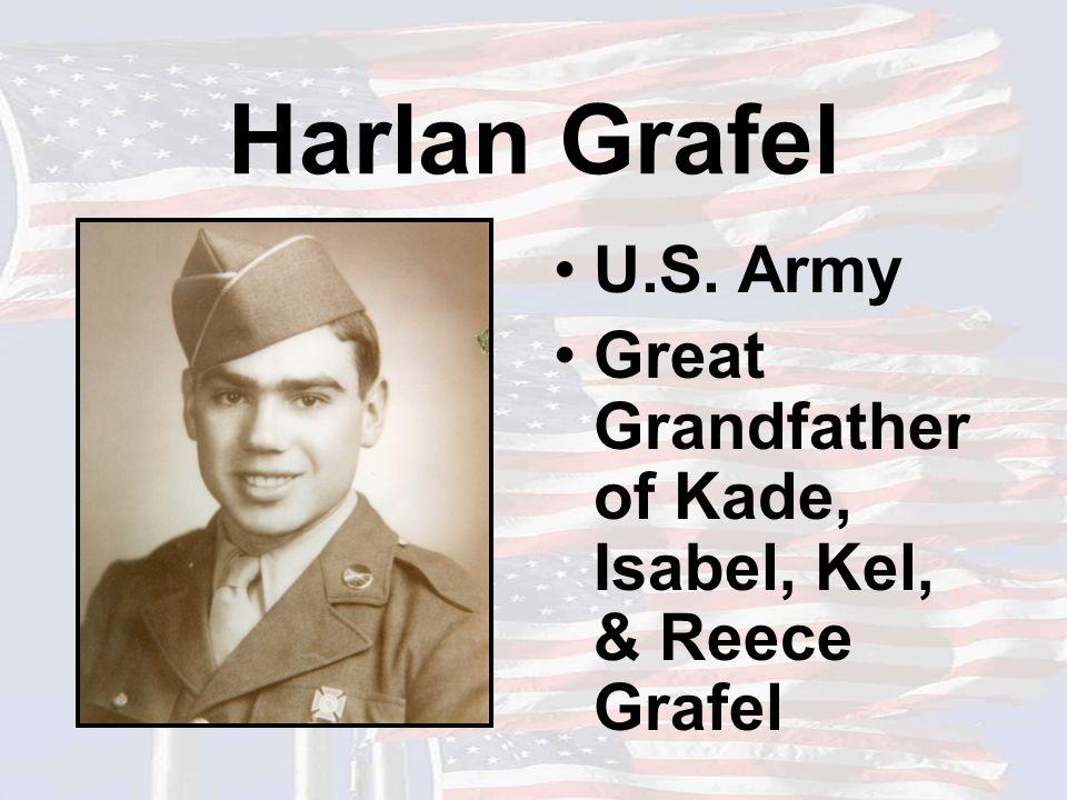 Harlan Grafel U.S. Army Great Grandfather of Kade, Isabel, Kel, & Reece Grafel