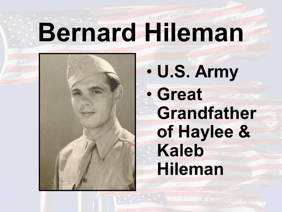 Bernard Hileman U.S. Army Great Grandfather of Haylee & Kaleb Hileman