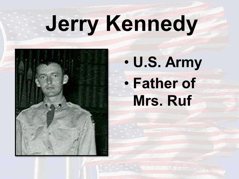 Jerry Kennedy U.S. Army Father of Mrs. Ruf