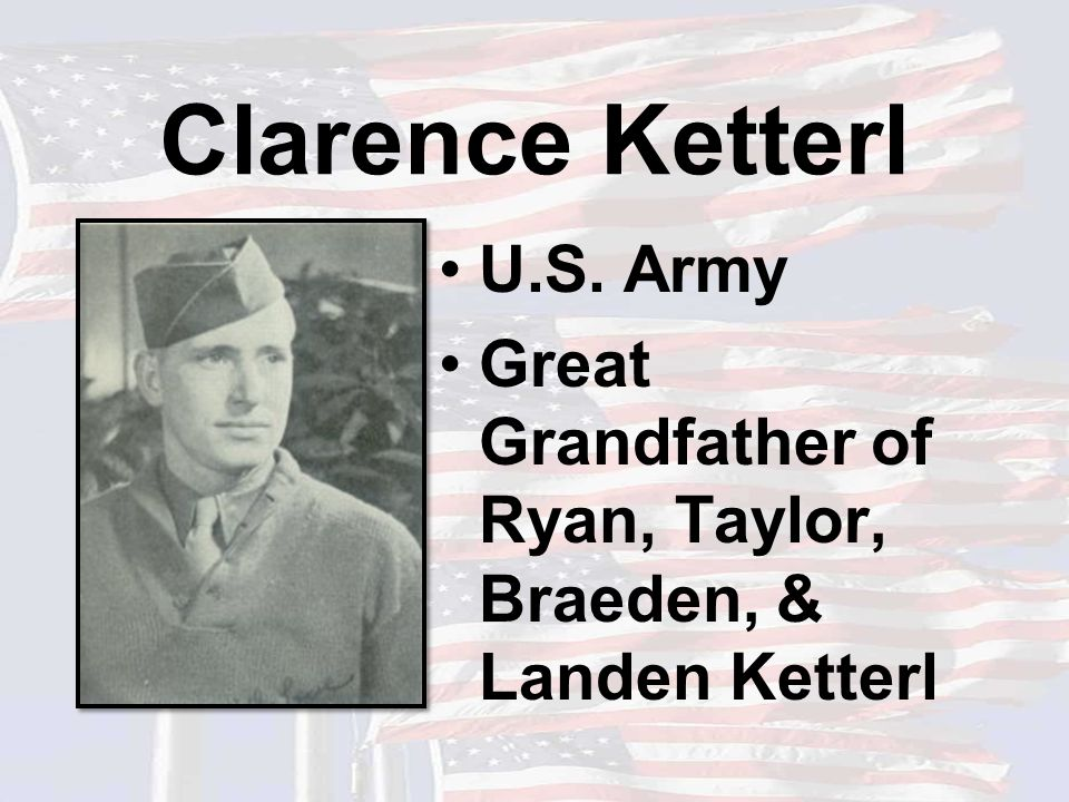 Clarence Ketterl U.S. Army Great Grandfather of Ryan, Taylor, Braeden, & Landen Ketterl