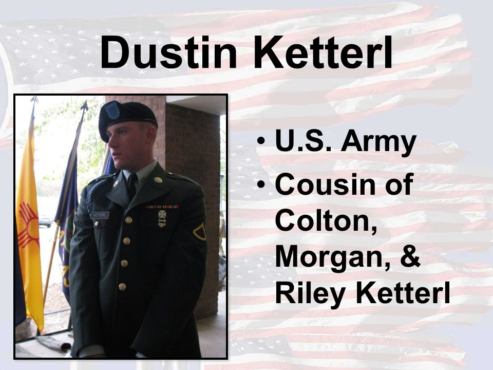 Dustin Ketterl U.S. Army Cousin of Colton, Morgan, & Riley Ketterl