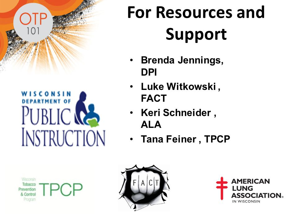 Brenda Jennings, DPI Luke Witkowski, FACT Keri Schneider, ALA Tana Feiner, TPCP For Resources and Support