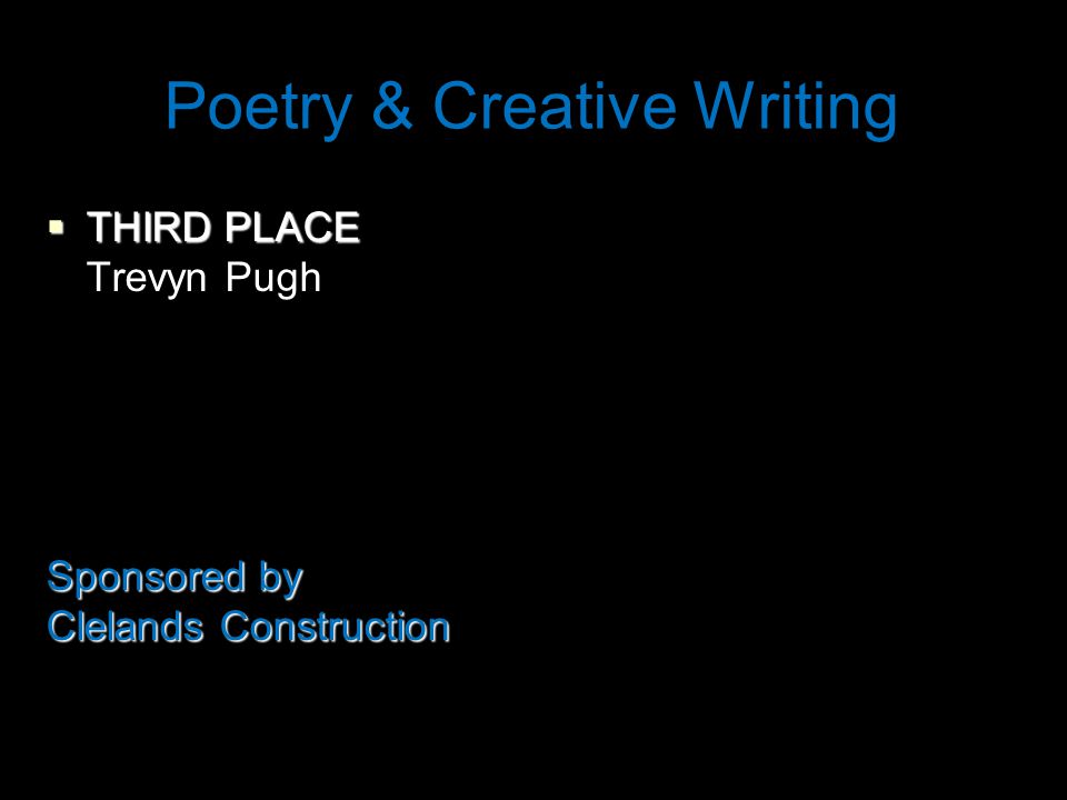 Poetry & Creative Writing  THIRD PLACE Trevyn Pugh Sponsored by Clelands Construction