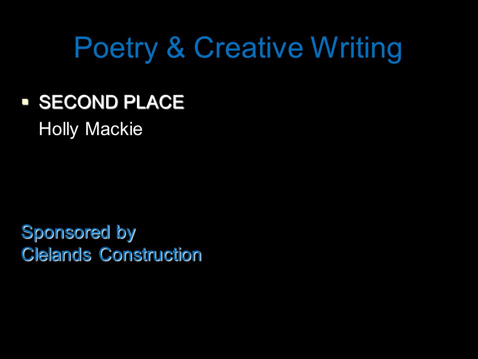 Poetry & Creative Writing  SECOND PLACE Holly Mackie Sponsored by Clelands Construction