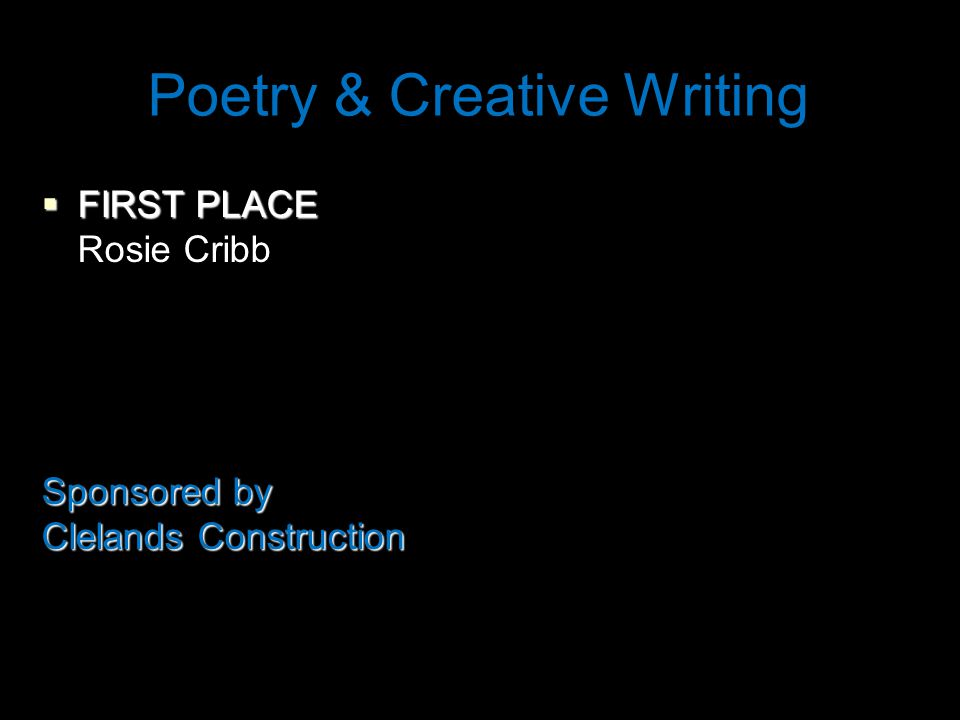 Poetry & Creative Writing  FIRST PLACE Rosie Cribb Sponsored by Clelands Construction