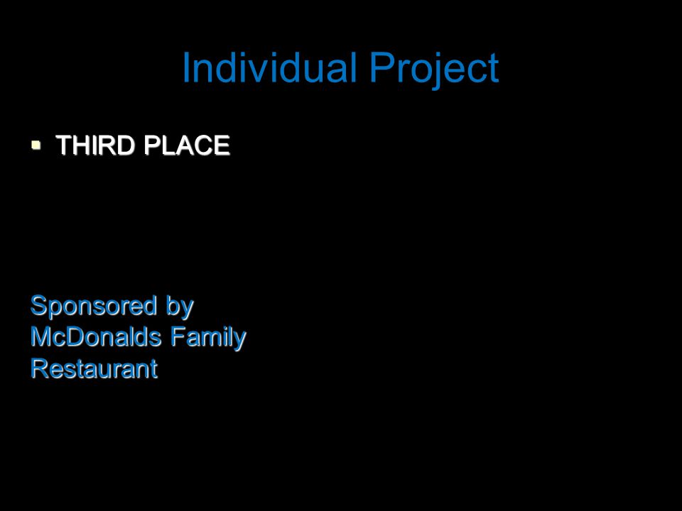 Individual Project  THIRD PLACE Sponsored by McDonalds Family Restaurant