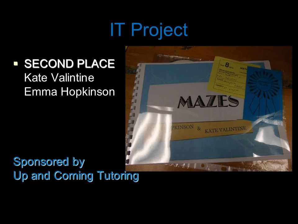 IT Project  SECOND PLACE Kate Valintine Emma Hopkinson Sponsored by Up and Coming Tutoring