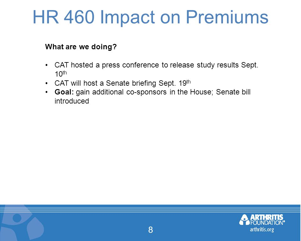 HR 460 Impact on Premiums 8 What are we doing? CAT hosted a press conference to release study results Sept. 10 th CAT will host a Senate briefing Sept