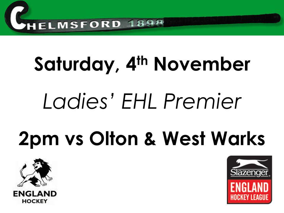 Saturday, 4 th November Ladies' EHL Premier 2pm vs Olton & West Warks
