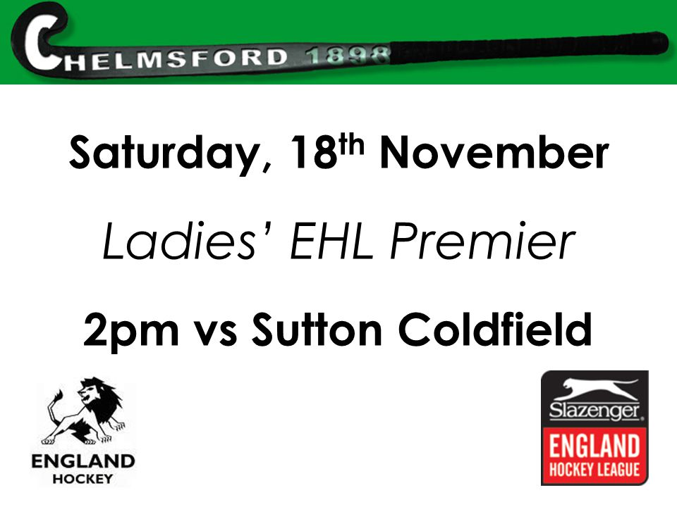 Saturday, 18 th November Ladies' EHL Premier 2pm vs Sutton Coldfield