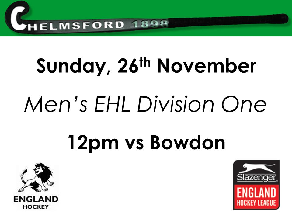 Sunday, 26 th November Men's EHL Division One 12pm vs Bowdon