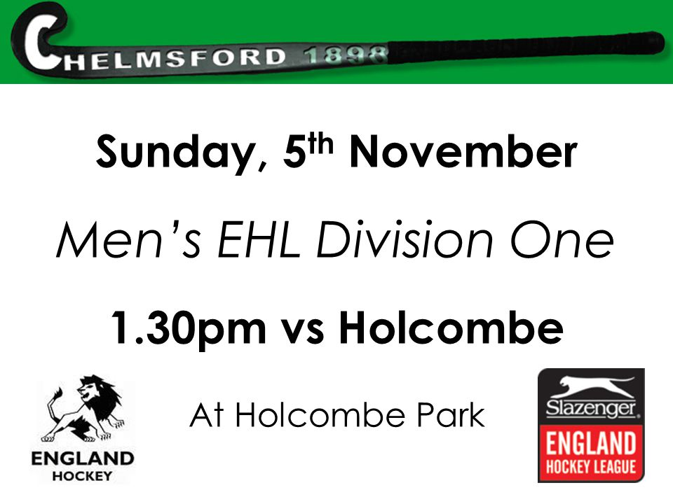 Sunday, 5 th November Men's EHL Division One 1.30pm vs Holcombe At Holcombe Park