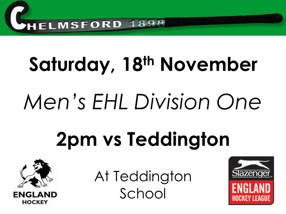 Saturday, 18 th November Men's EHL Division One 2pm vs Teddington At Teddington School