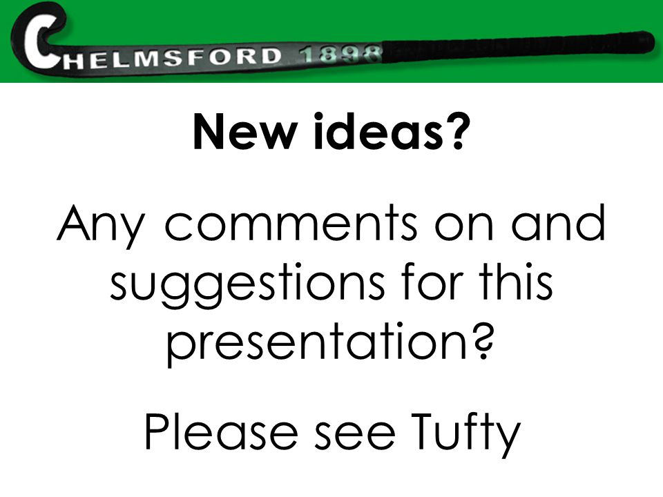 New ideas? Any comments on and suggestions for this presentation? Please see Tufty
