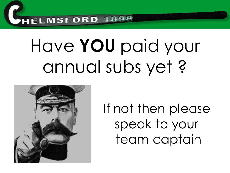 Have YOU paid your annual subs yet ? If not then please speak to your team captain