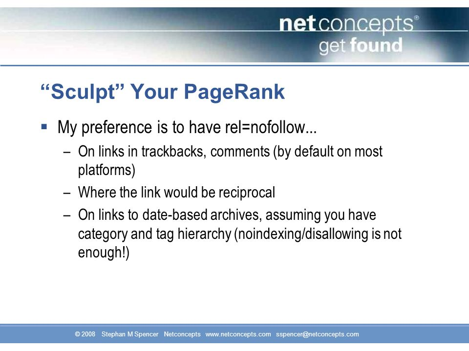 © 2008 Stephan M Spencer Netconcepts www.netconcepts.com sspencer@netconcepts.com Sculpt Your PageRank  My preference is to have rel=nofollow...