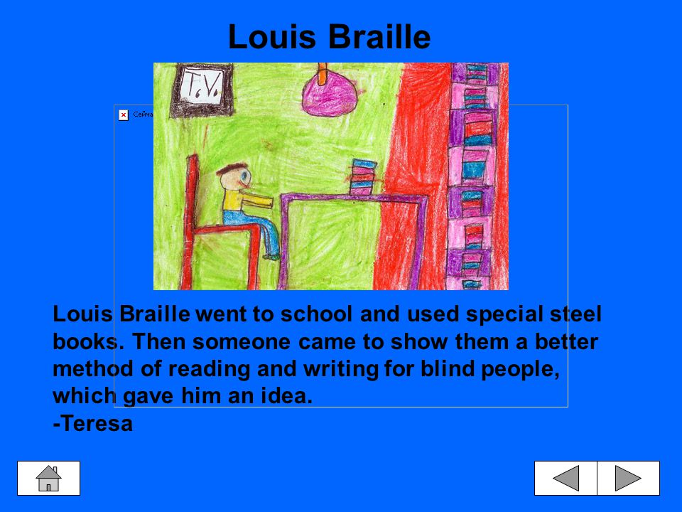 Louis Braille was almost five years old and living in France when he became totally blind.