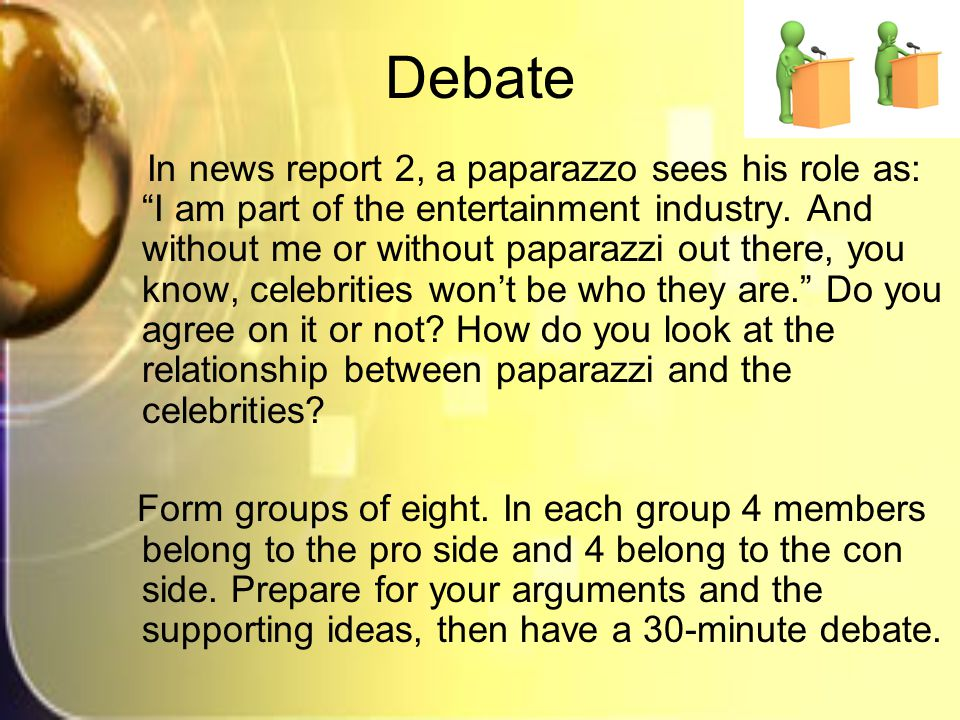 Debate In news report 2, a paparazzo sees his role as: I am part of the entertainment industry.