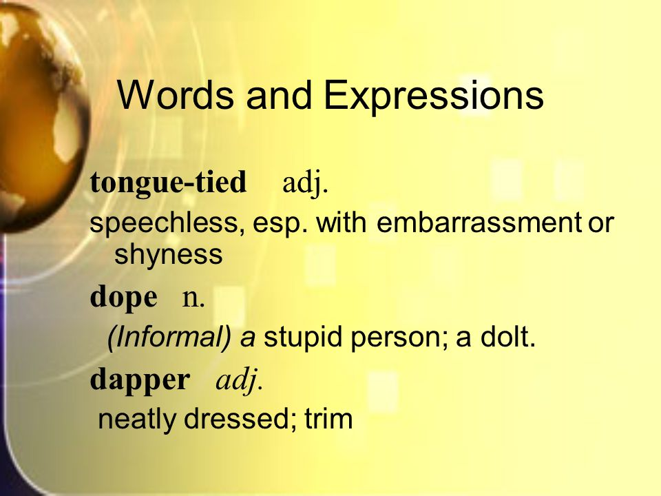 Words and Expressions tongue-tied adj. speechless, esp.