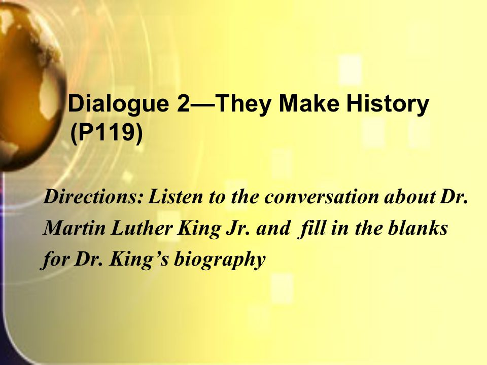 Dialogue 2—They Make History (P119) Directions: Listen to the conversation about Dr.