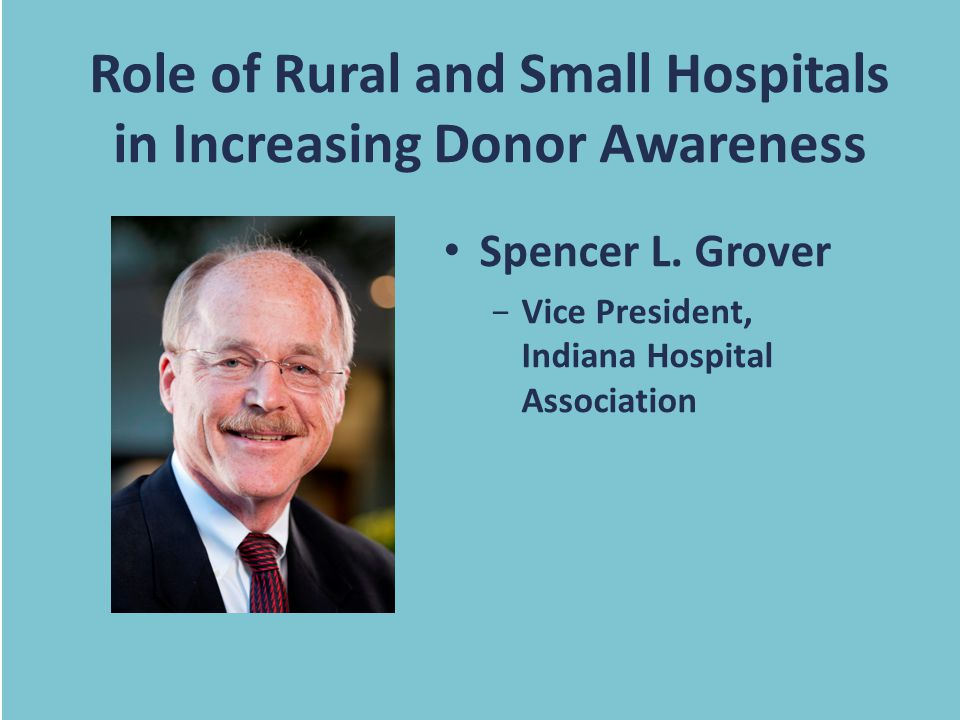 Role of Rural and Small Hospitals in Increasing Donor Awareness Spencer L.