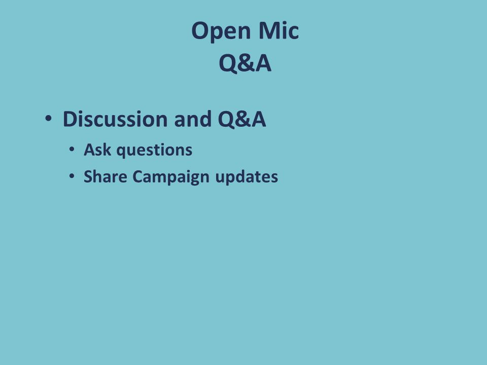 Open Mic Q&A Discussion and Q&A Ask questions Share Campaign updates