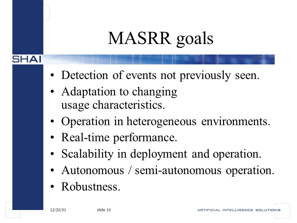 12/20/01slide 10 MASRR goals Detection of events not previously seen.
