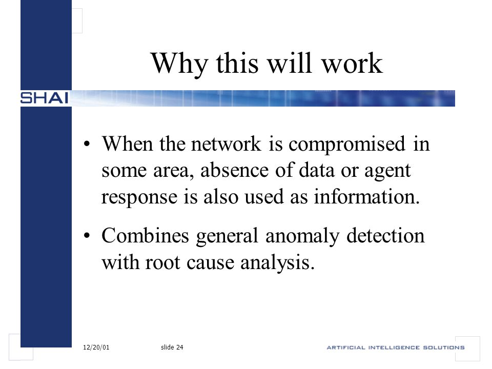 12/20/01slide 24 Why this will work When the network is compromised in some area, absence of data or agent response is also used as information.