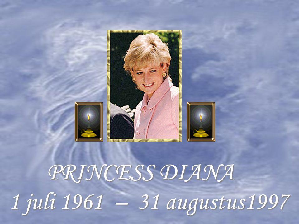 PRINCESS DIANA PRINCESS DIANA 1 juli 1961 – 31 augustus1997 1 juli 1961 – 31 augustus1997