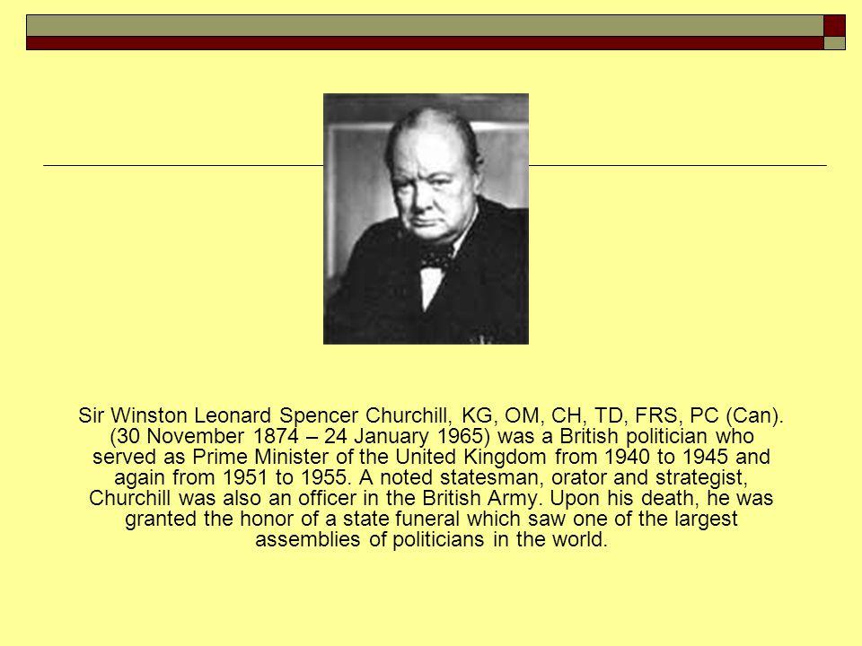 Sir Winston Leonard Spencer Churchill, KG, OM, CH, TD, FRS, PC (Can).