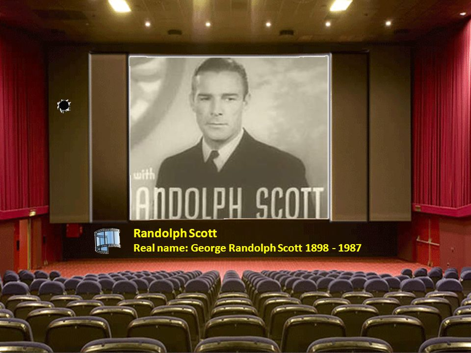 Randolph Scott Real name: George Randolph Scott 1898 - 1987