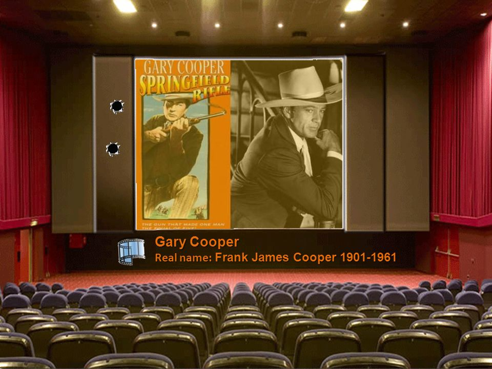Gary Cooper Real name: Frank James Cooper 1901-1961
