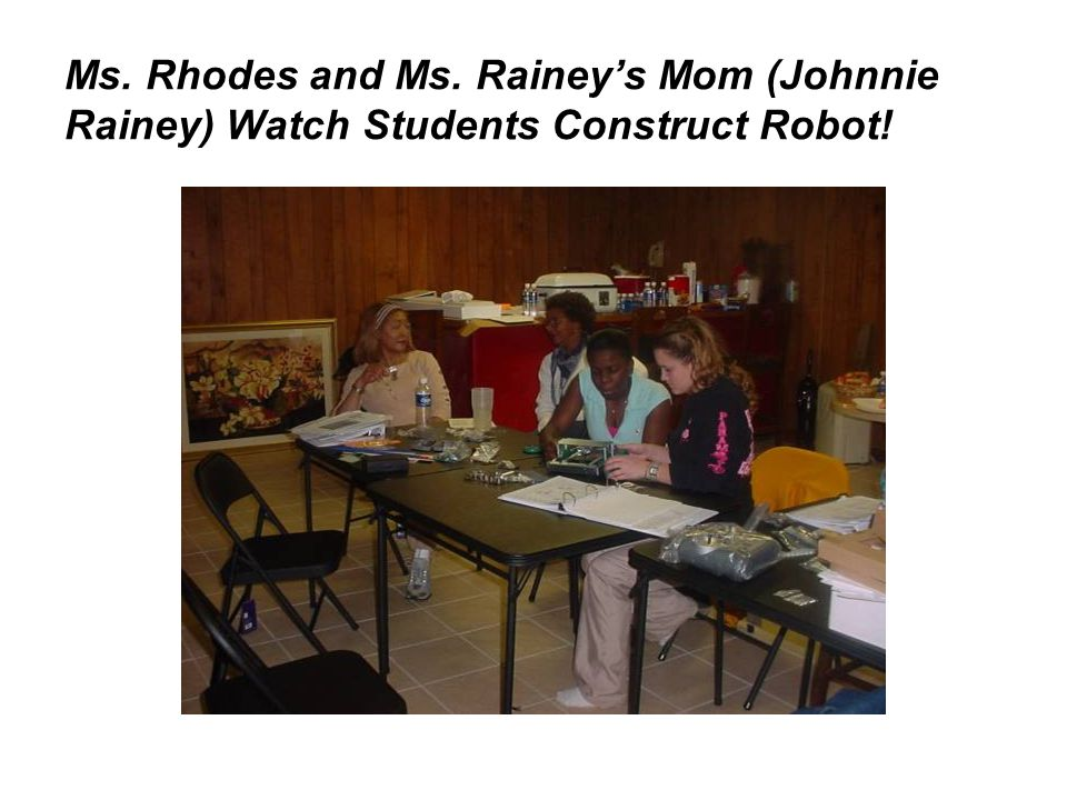Ms. Rhodes and Ms. Rainey's Mom (Johnnie Rainey) Watch Students Construct Robot!