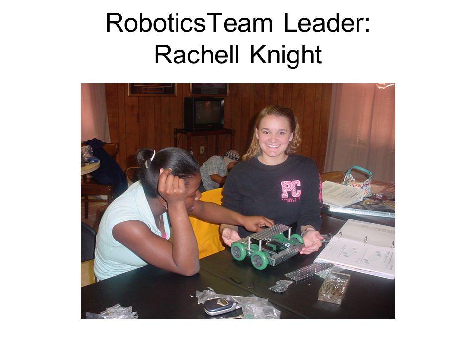 RoboticsTeam Leader: Rachell Knight