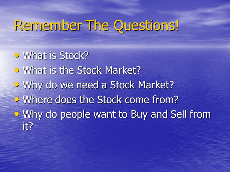 Remember The Questions. What is Stock. What is Stock.