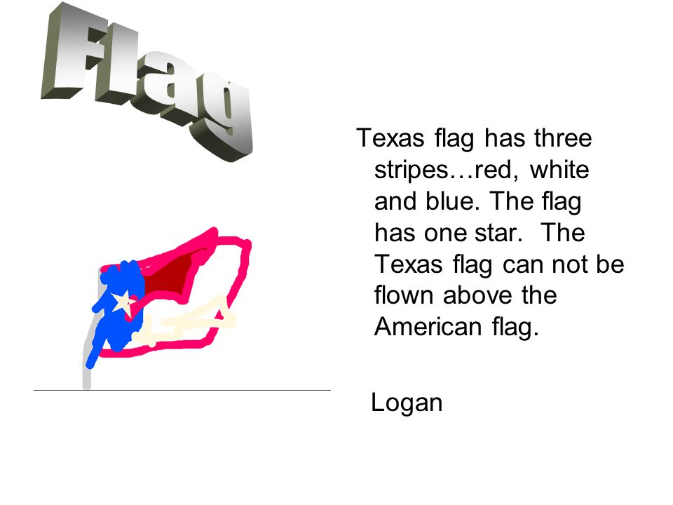 Texas flag has three stripes…red, white and blue. The flag has one star.