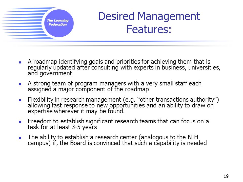 The Learning Federation 19 Desired Management Features: A roadmap identifying goals and priorities for achieving them that is regularly updated after
