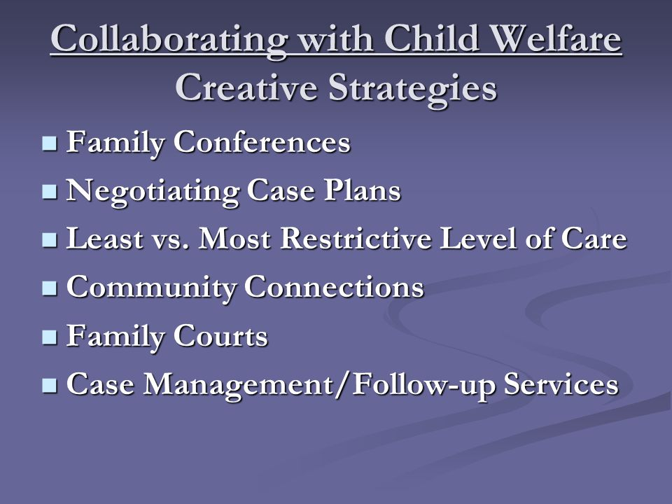 Collaborating with Child Welfare Creative Strategies Family Conferences Family Conferences Negotiating Case Plans Negotiating Case Plans Least vs.