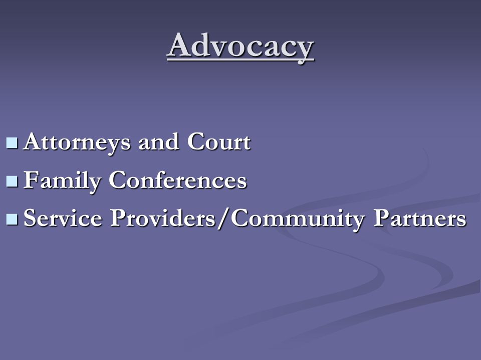 Advocacy Attorneys and Court Attorneys and Court Family Conferences Family Conferences Service Providers/Community Partners Service Providers/Community Partners